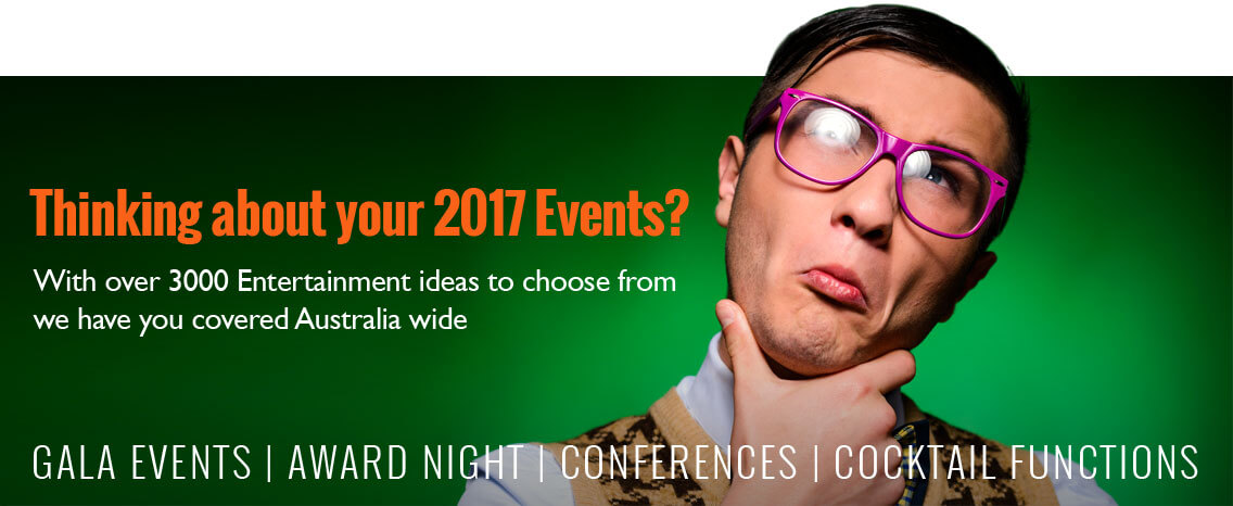 Plan your 2017 Event with us. over 3000 Entertainment acts to choose from Australia Wide