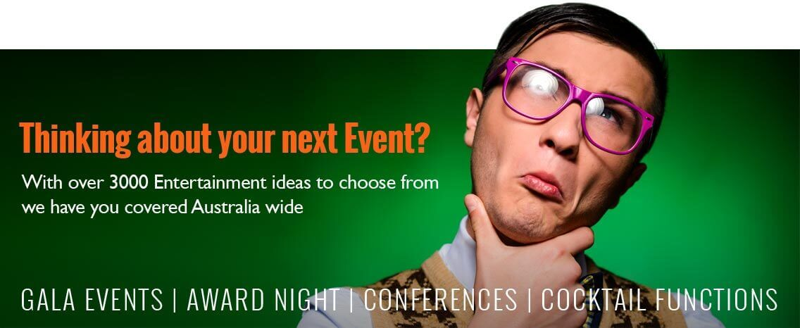 Plan your next Corporate Entertainment Event with us. Over 3000 Entertainment acts to choose from Australia Wide